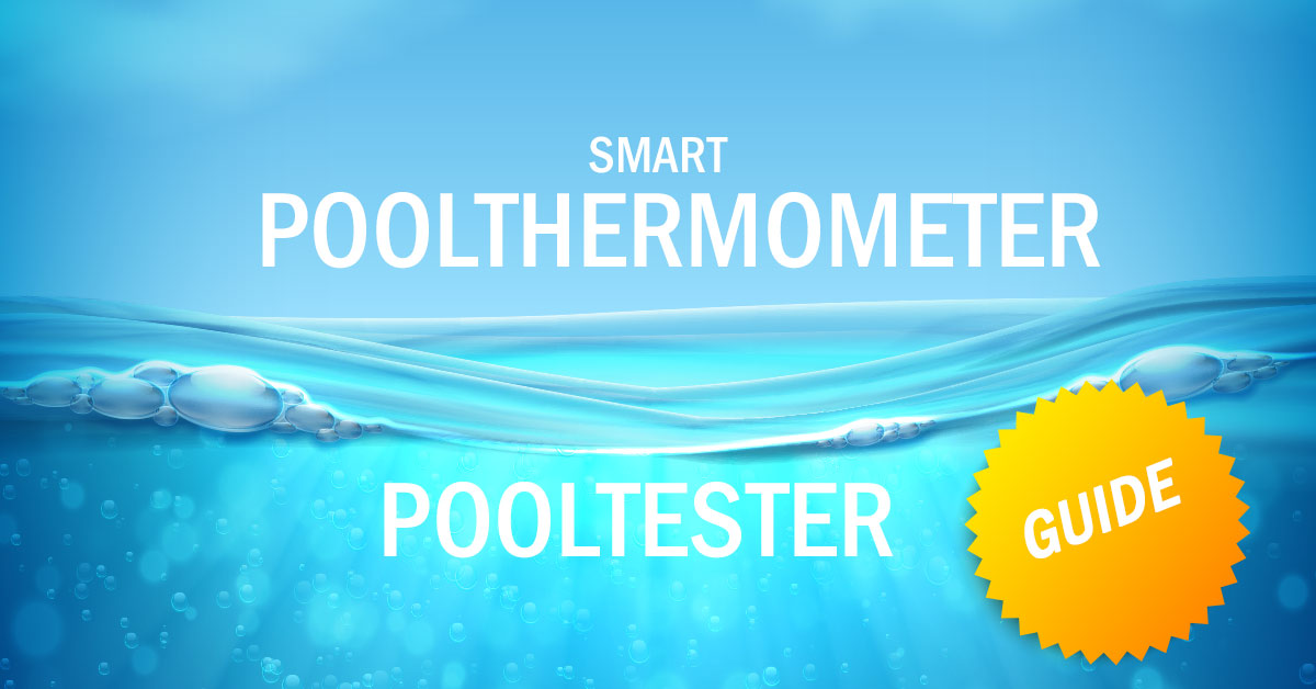 Probadores de piscina inteligentes y termómetros de piscina - ¿qué dispositivo es el adecuado para mi piscina?